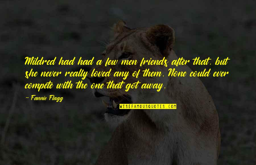 The Friends Quotes By Fannie Flagg: Mildred had had a few men friends after