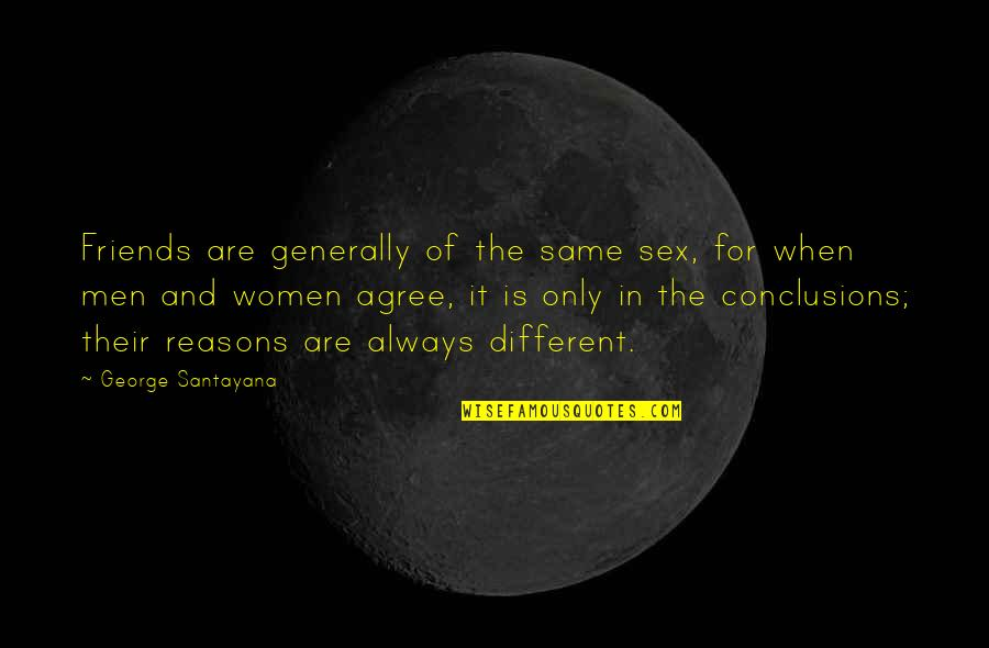 The Friends Quotes By George Santayana: Friends are generally of the same sex, for