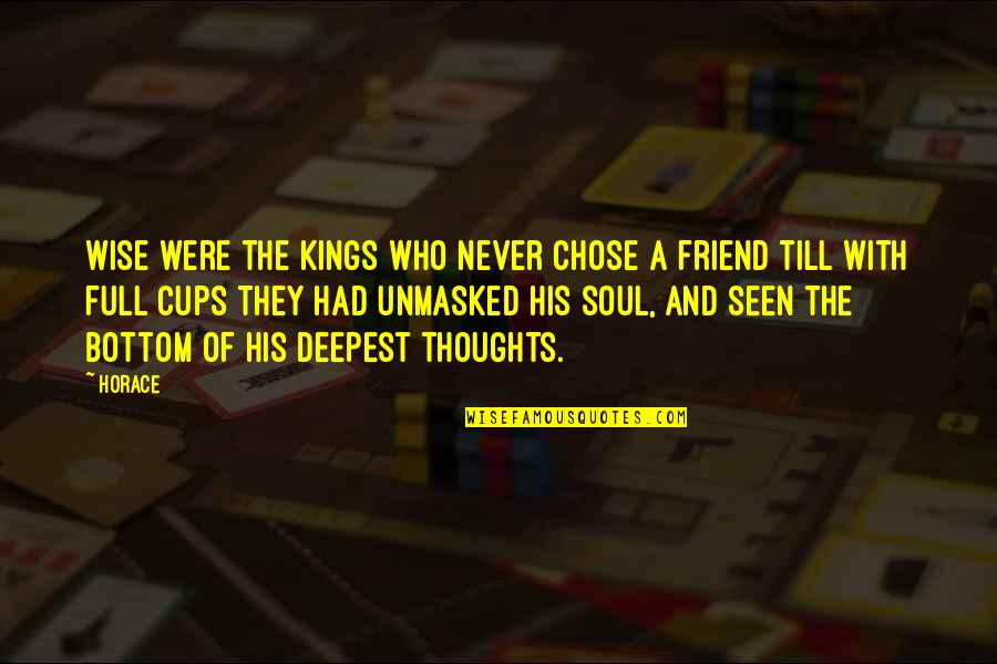 The Friends Quotes By Horace: Wise were the kings who never chose a