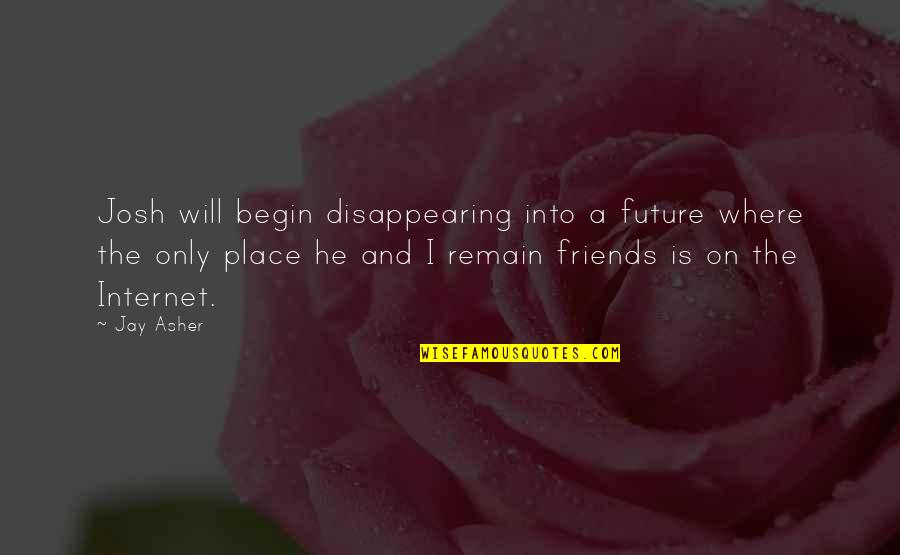 The Friends Quotes By Jay Asher: Josh will begin disappearing into a future where