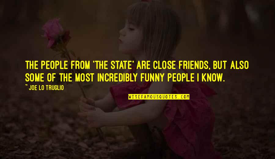The Friends Quotes By Joe Lo Truglio: The people from 'The State' are close friends,