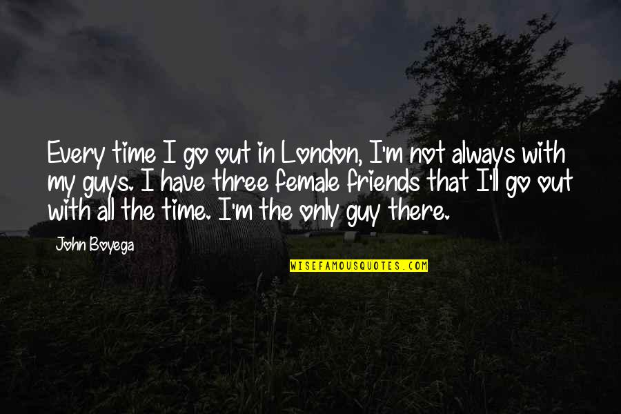 The Friends Quotes By John Boyega: Every time I go out in London, I'm