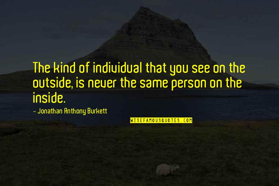 The Friends Quotes By Jonathan Anthony Burkett: The kind of individual that you see on