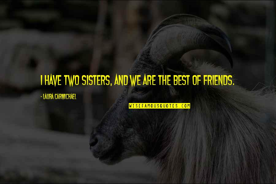 The Friends Quotes By Laura Carmichael: I have two sisters, and we are the