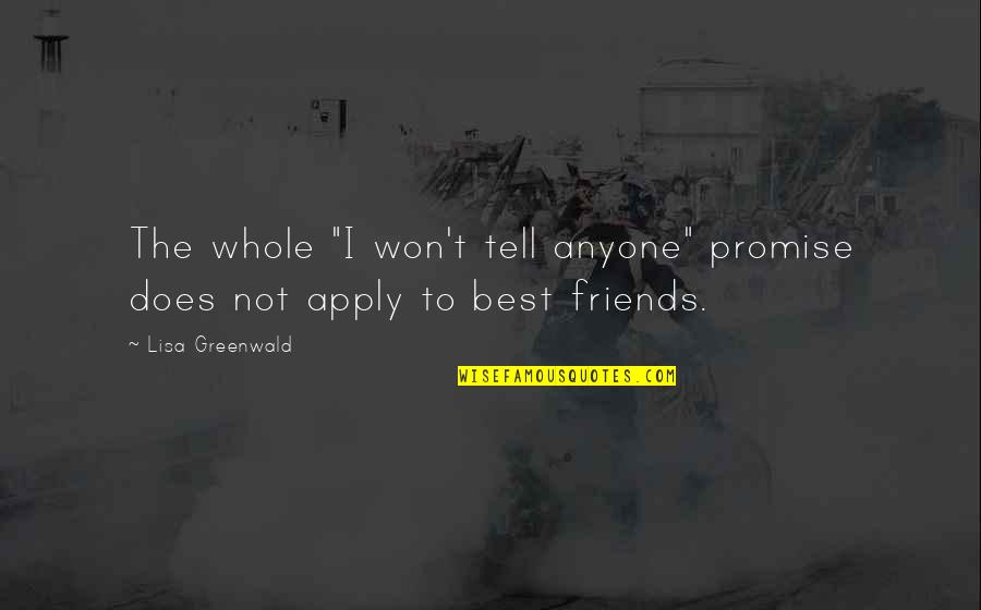 """The Friends Quotes By Lisa Greenwald: The whole """"I won't tell anyone"""" promise does"""