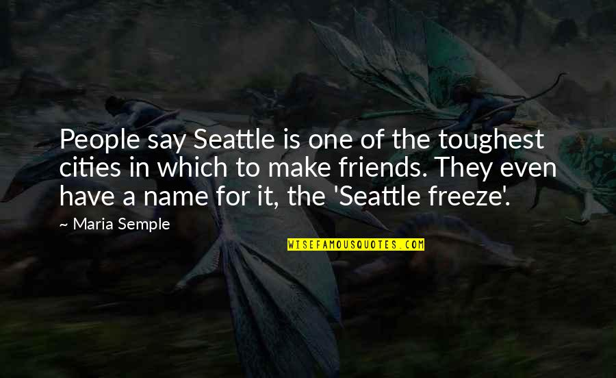 The Friends Quotes By Maria Semple: People say Seattle is one of the toughest