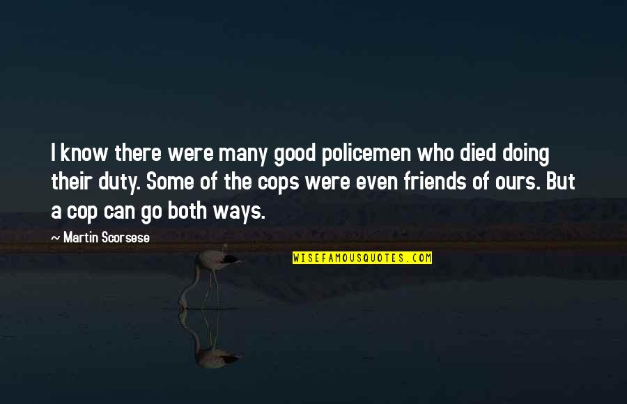 The Friends Quotes By Martin Scorsese: I know there were many good policemen who