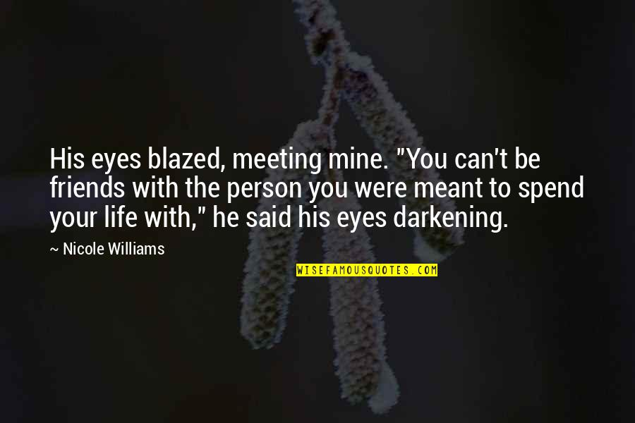 """The Friends Quotes By Nicole Williams: His eyes blazed, meeting mine. """"You can't be"""
