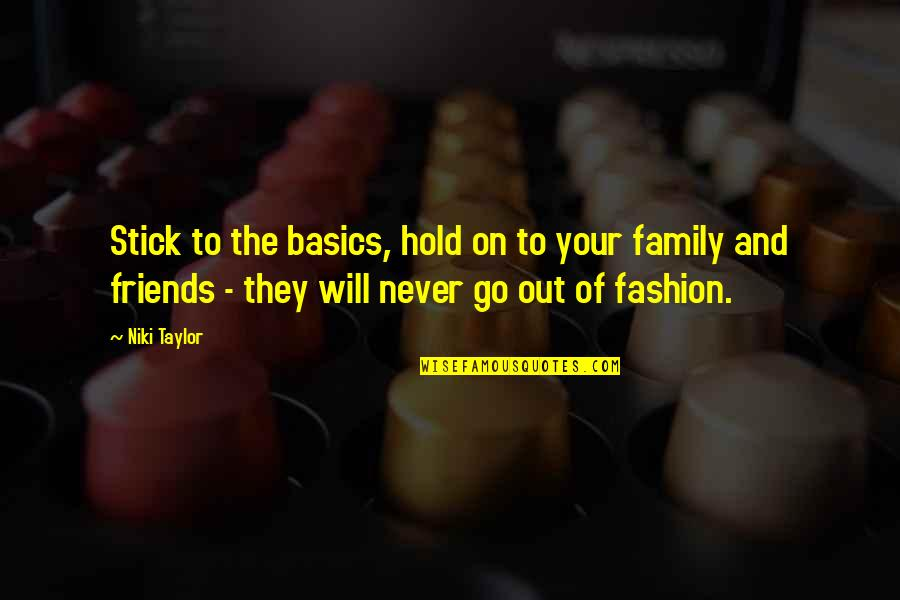 The Friends Quotes By Niki Taylor: Stick to the basics, hold on to your