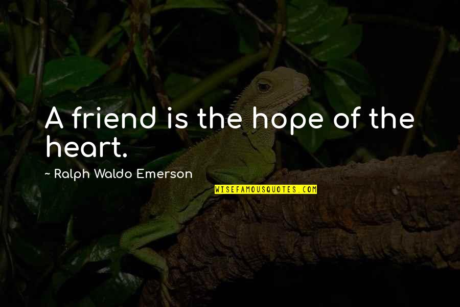 The Friends Quotes By Ralph Waldo Emerson: A friend is the hope of the heart.