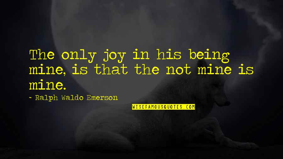The Friends Quotes By Ralph Waldo Emerson: The only joy in his being mine, is