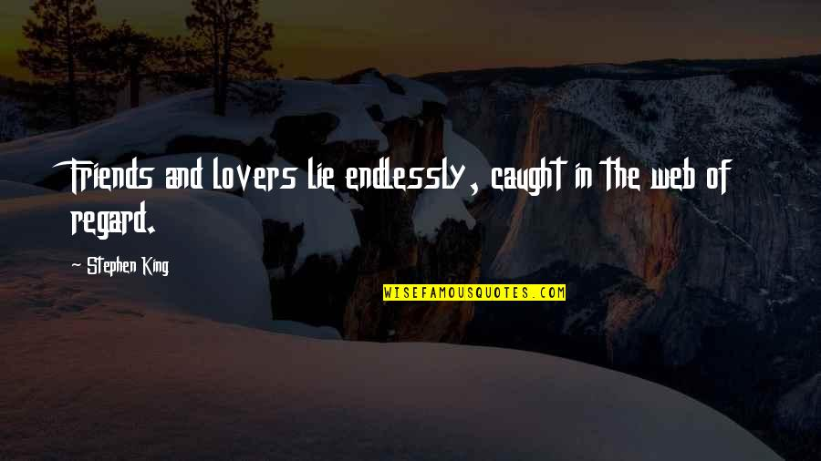 The Friends Quotes By Stephen King: Friends and lovers lie endlessly, caught in the