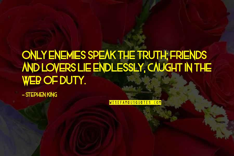 The Friends Quotes By Stephen King: Only enemies speak the truth; friends and lovers
