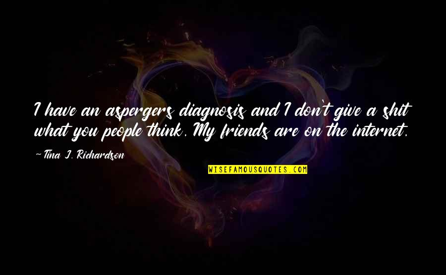 The Friends Quotes By Tina J. Richardson: I have an aspergers diagnosis and I don't