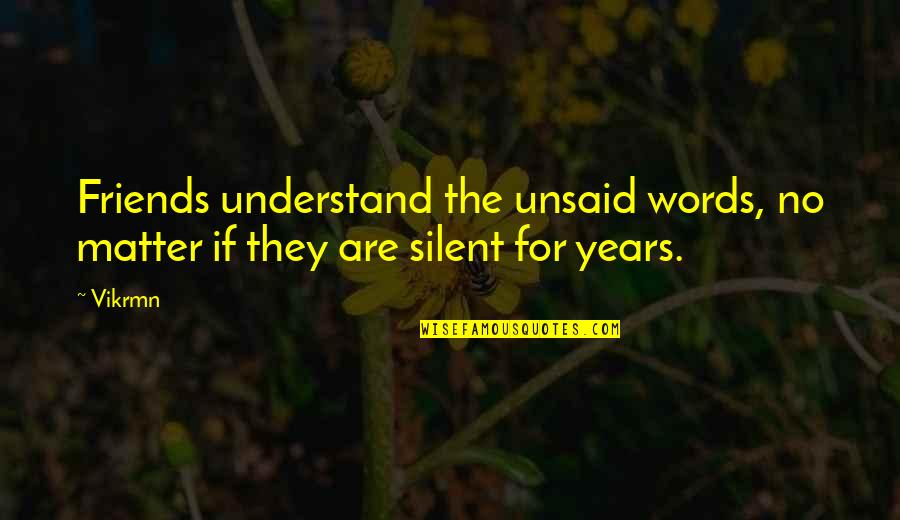 The Friends Quotes By Vikrmn: Friends understand the unsaid words, no matter if