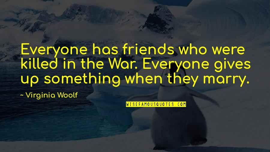 The Friends Quotes By Virginia Woolf: Everyone has friends who were killed in the