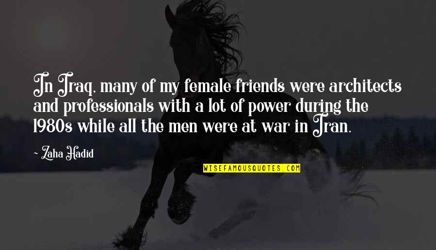 The Friends Quotes By Zaha Hadid: In Iraq, many of my female friends were