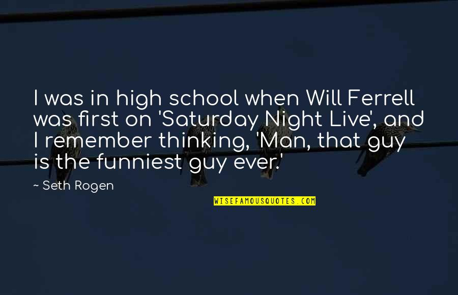 The Funniest Will Ferrell Quotes By Seth Rogen: I was in high school when Will Ferrell