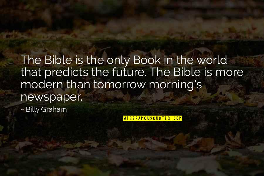 The Future From The Bible Quotes By Billy Graham: The Bible is the only Book in the