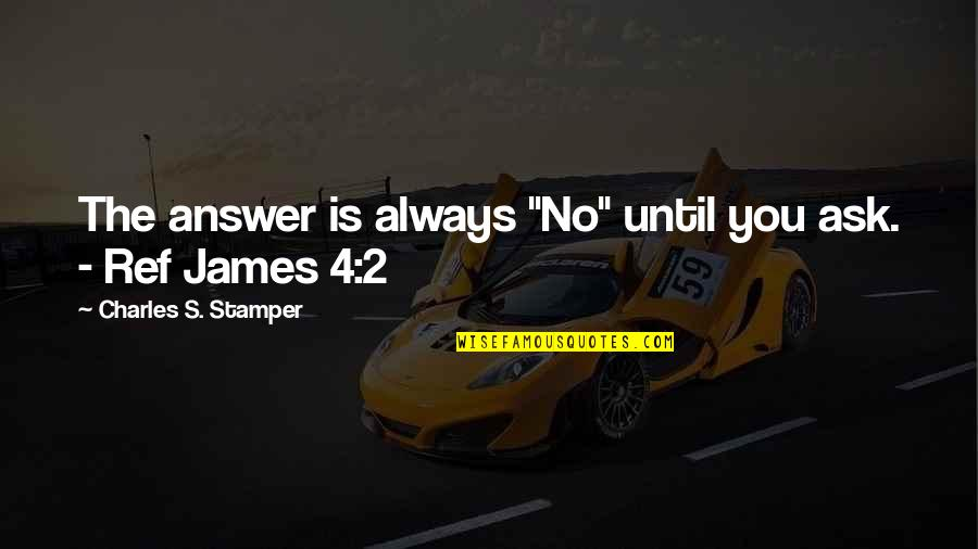 "The Future From The Bible Quotes By Charles S. Stamper: The answer is always ""No"" until you ask."