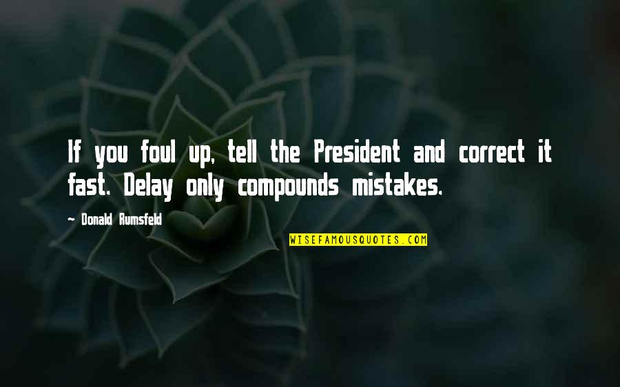 The Future From The Bible Quotes By Donald Rumsfeld: If you foul up, tell the President and