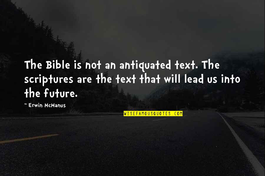 The Future From The Bible Quotes By Erwin McManus: The Bible is not an antiquated text. The