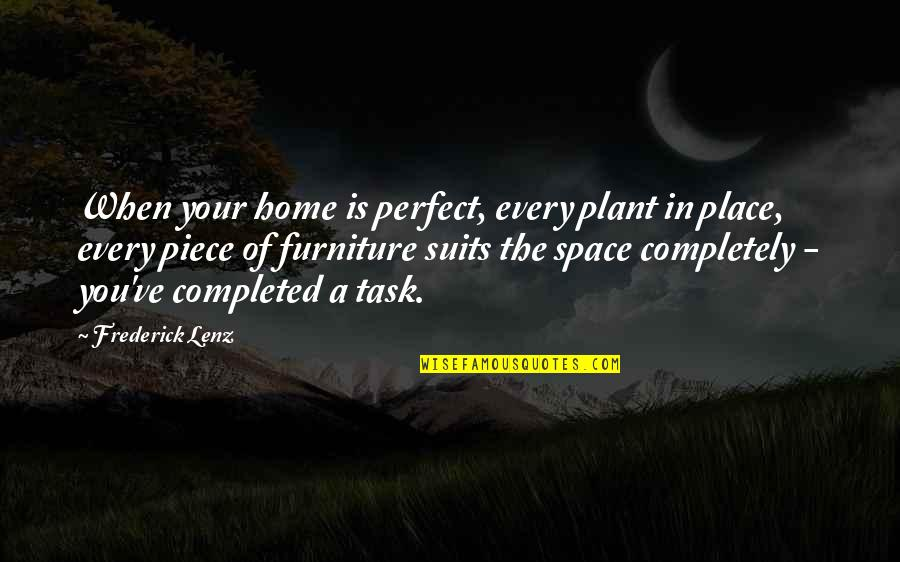 The Future From The Bible Quotes By Frederick Lenz: When your home is perfect, every plant in