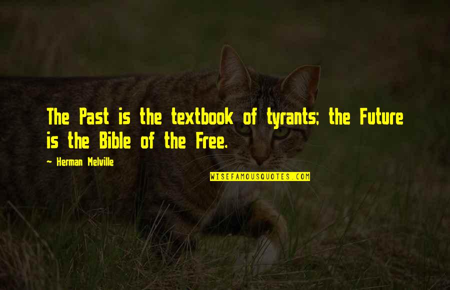 The Future From The Bible Quotes By Herman Melville: The Past is the textbook of tyrants; the