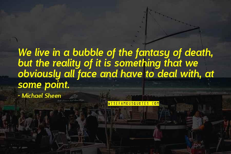 The Future From The Bible Quotes By Michael Sheen: We live in a bubble of the fantasy