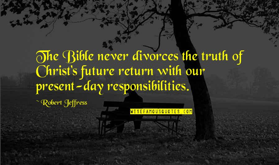 The Future From The Bible Quotes By Robert Jeffress: The Bible never divorces the truth of Christ's