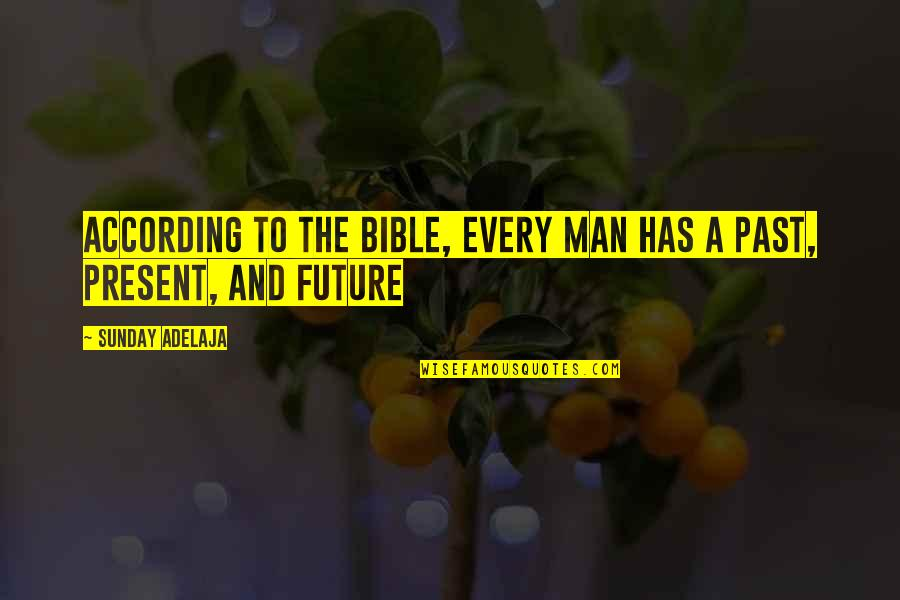 The Future From The Bible Quotes By Sunday Adelaja: According to the Bible, every man has a