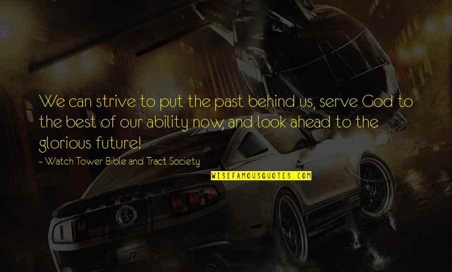 The Future From The Bible Quotes By Watch Tower Bible And Tract Society: We can strive to put the past behind
