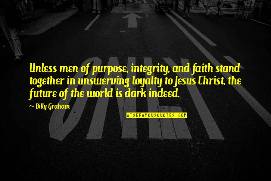 The Future Together Quotes By Billy Graham: Unless men of purpose, integrity, and faith stand