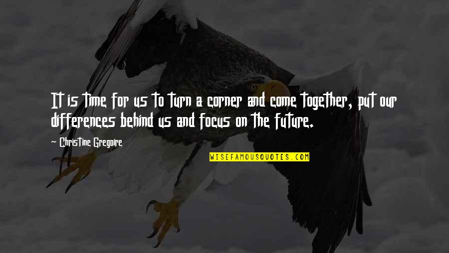 The Future Together Quotes By Christine Gregoire: It is time for us to turn a