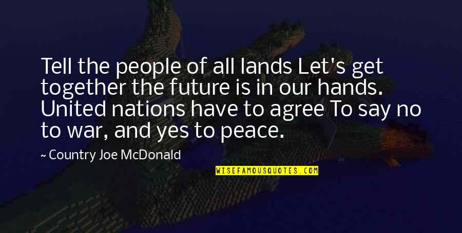The Future Together Quotes By Country Joe McDonald: Tell the people of all lands Let's get