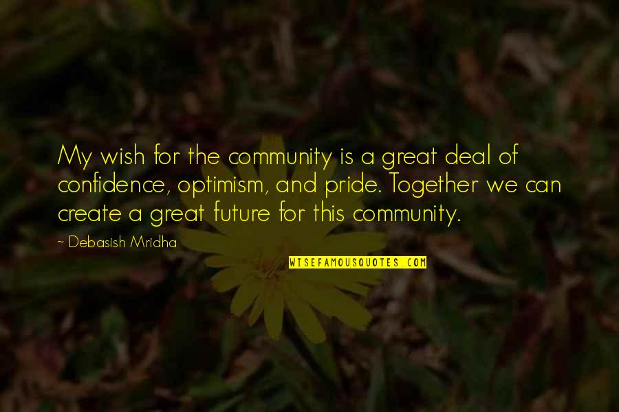 The Future Together Quotes By Debasish Mridha: My wish for the community is a great