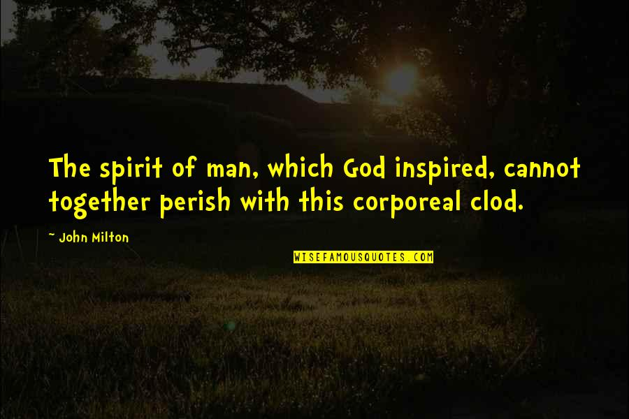 The Future Together Quotes By John Milton: The spirit of man, which God inspired, cannot