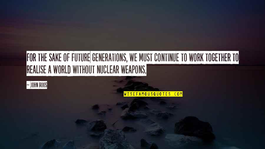 The Future Together Quotes By John Roos: For the sake of future generations, we must