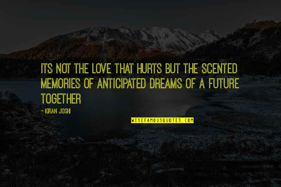 The Future Together Quotes By Kiran Joshi: Its not the love that hurts but the