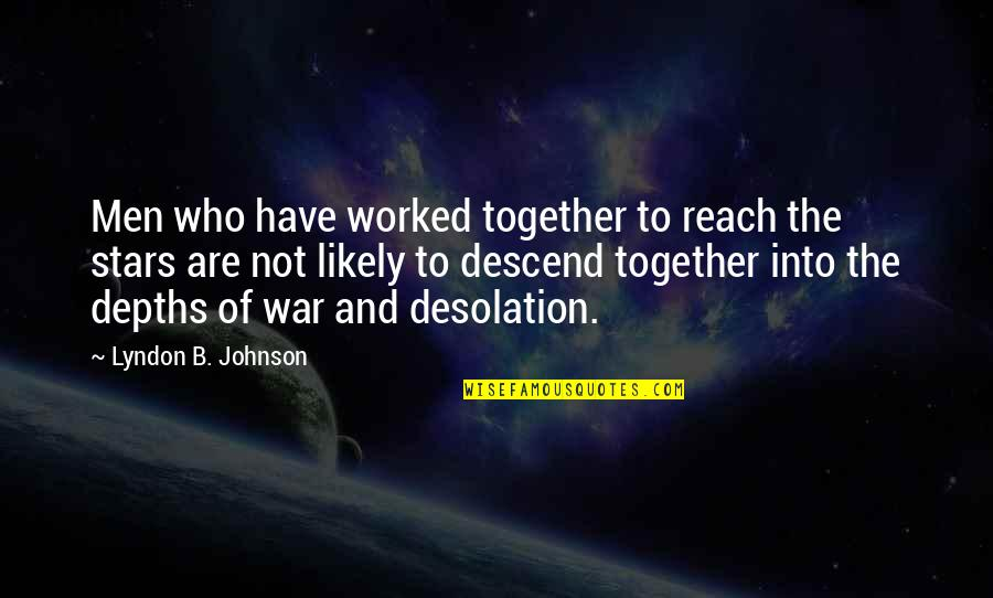 The Future Together Quotes By Lyndon B. Johnson: Men who have worked together to reach the