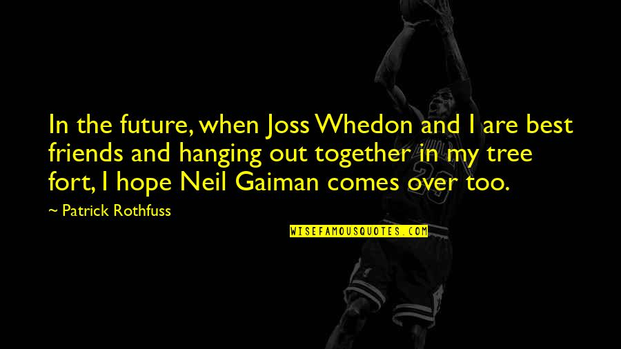 The Future Together Quotes By Patrick Rothfuss: In the future, when Joss Whedon and I