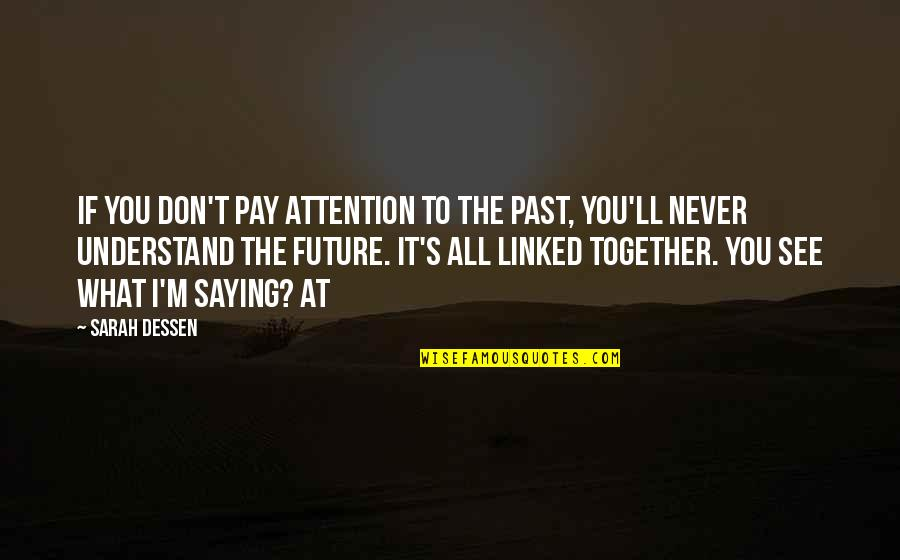 The Future Together Quotes By Sarah Dessen: If you don't pay attention to the past,
