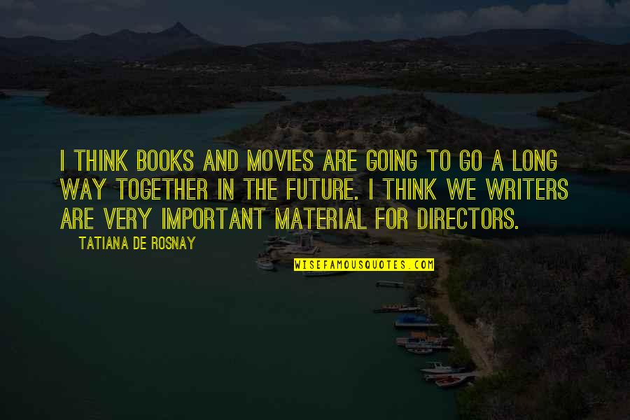 The Future Together Quotes By Tatiana De Rosnay: I think books and movies are going to