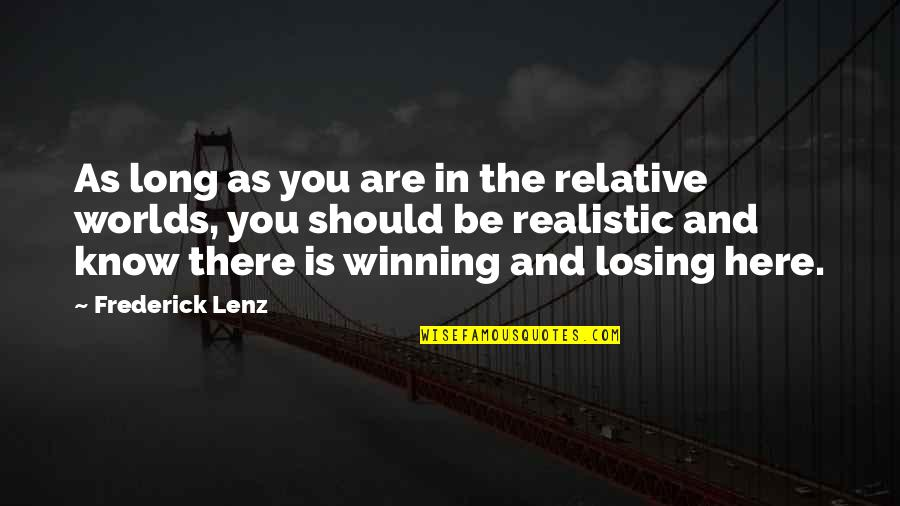 The Game Telephone Quotes By Frederick Lenz: As long as you are in the relative
