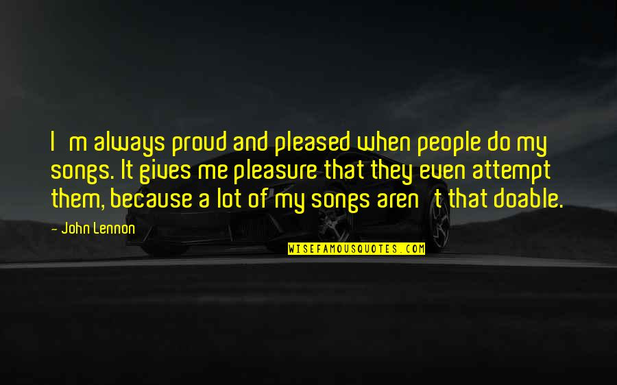 The Game Telephone Quotes By John Lennon: I'm always proud and pleased when people do