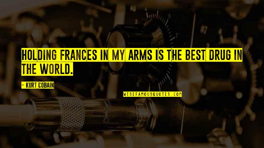 The Game Telephone Quotes By Kurt Cobain: Holding Frances in my arms is the best