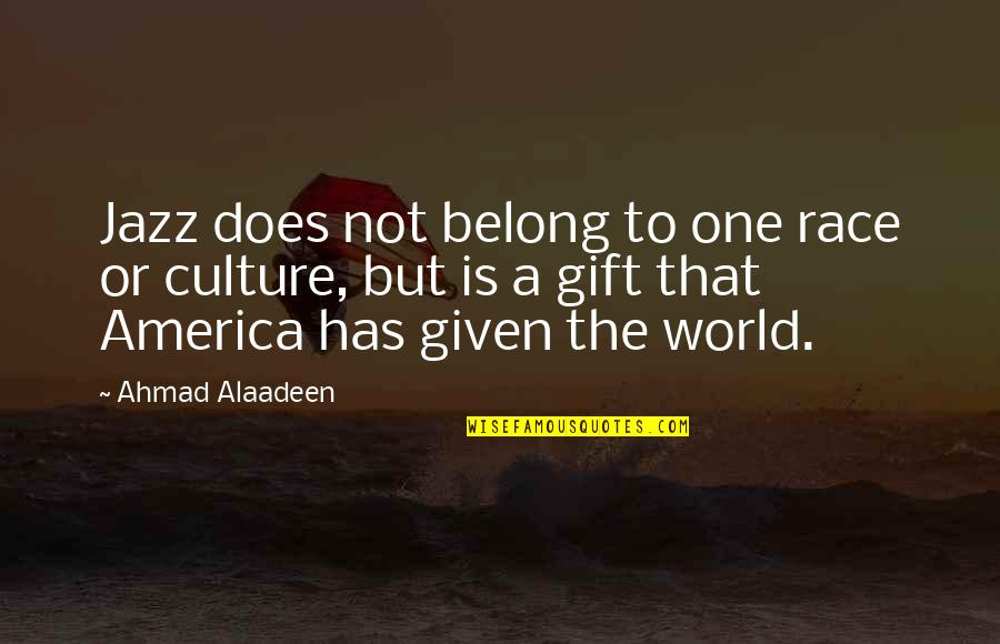 The Gift Of Music Quotes By Ahmad Alaadeen: Jazz does not belong to one race or