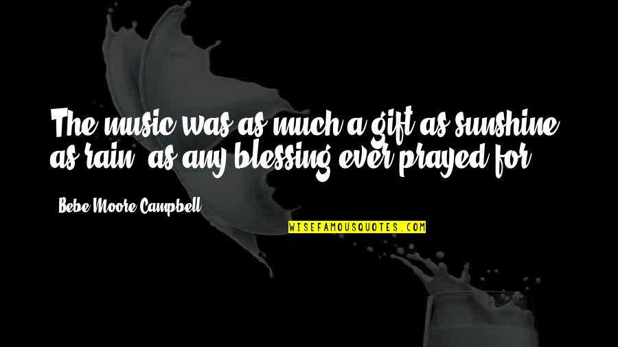 The Gift Of Music Quotes By Bebe Moore Campbell: The music was as much a gift as