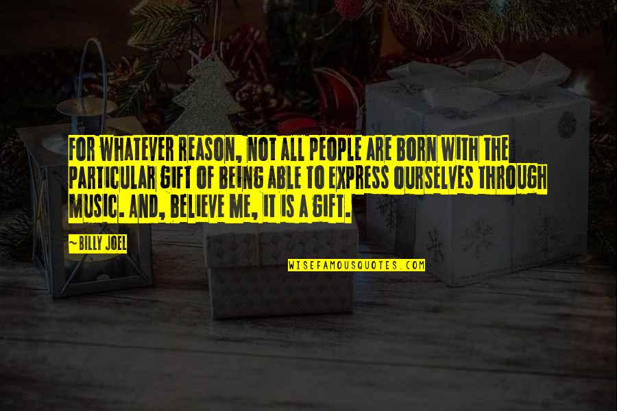 The Gift Of Music Quotes By Billy Joel: For whatever reason, not all people are born