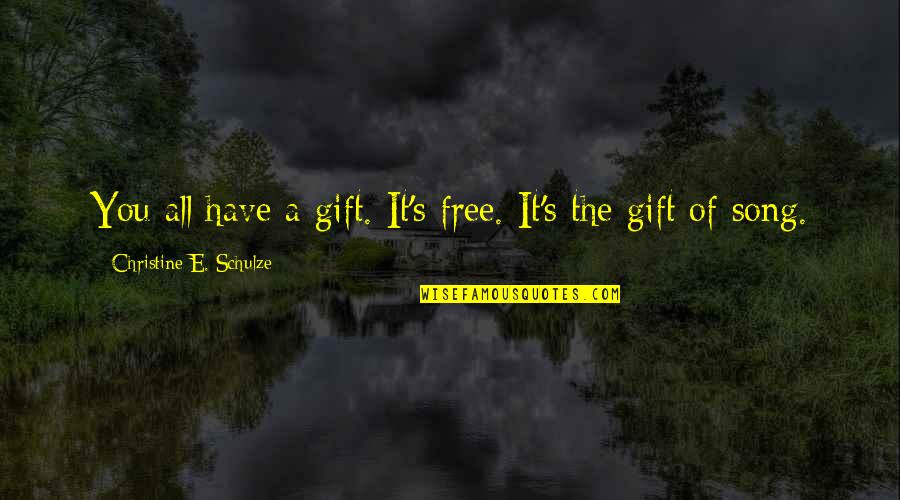 The Gift Of Music Quotes By Christine E. Schulze: You all have a gift. It's free. It's